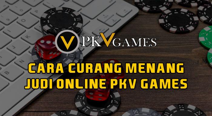 Cara Curang Menang Judi Online PKV Games
