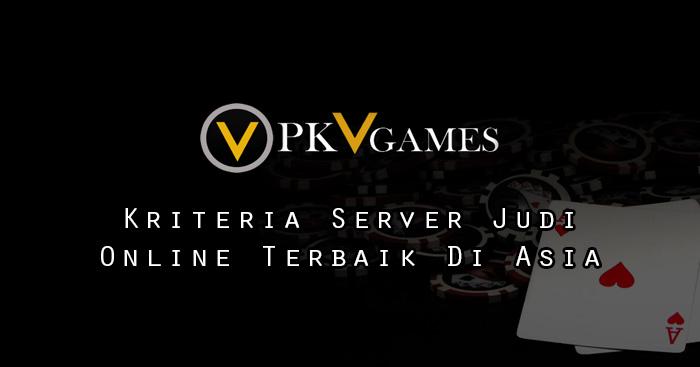 Kriteria Server Judi Online Terbaik Di Asia