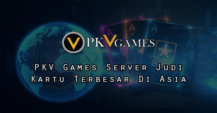 PKV Games Server Judi Kartu Terbesar Di Asia