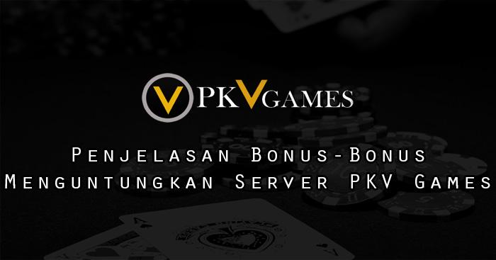 Penjelasan Bonus-Bonus Menguntungkan Server PKV Games